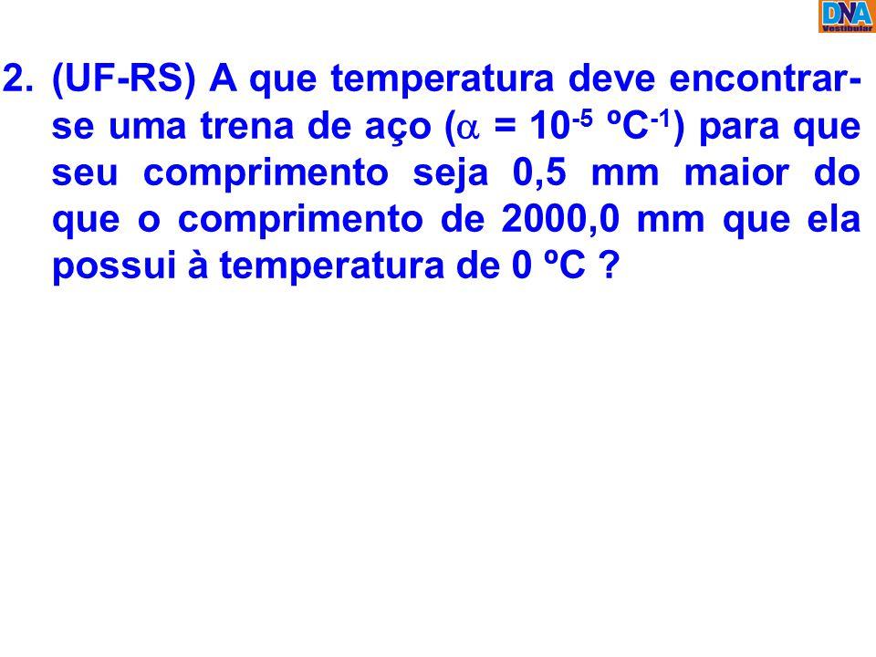 (UF-RS) A que temperatura deve encontrar-se uma trena de aço ( = 10-5 ºC-1) para que seu comprimento seja 0,5 mm maior do que o comprimento de 2000,0 mm que ela possui à temperatura de 0 ºC