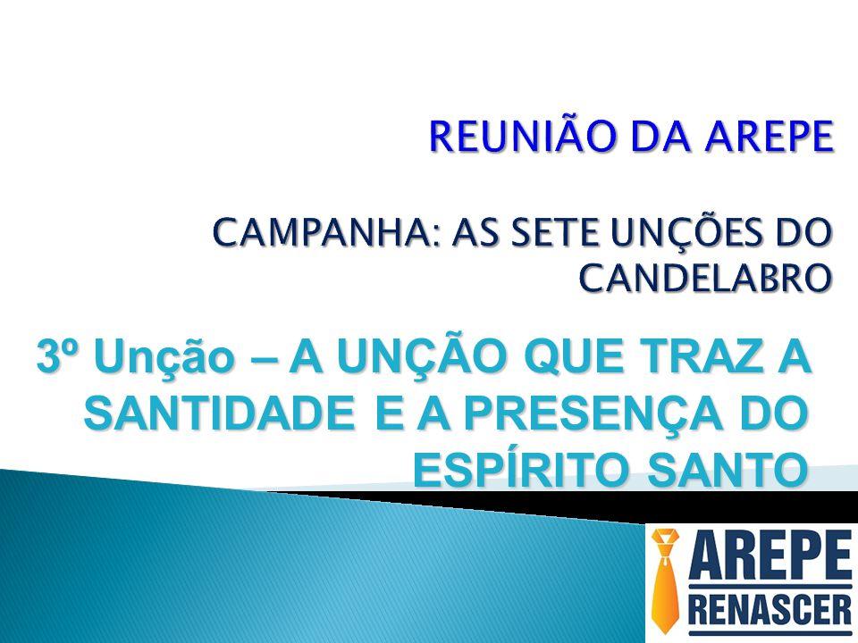REUNIÃO DA AREPE CAMPANHA: AS SETE UNÇÕES DO CANDELABRO