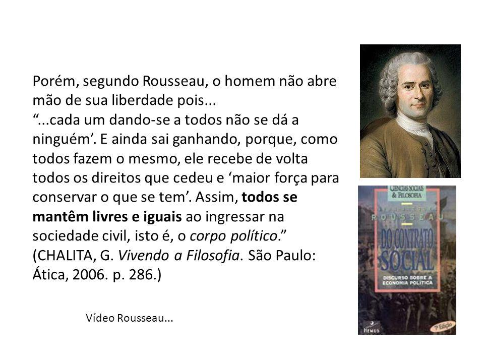 Porém, segundo Rousseau, o homem não abre mão de sua liberdade pois...