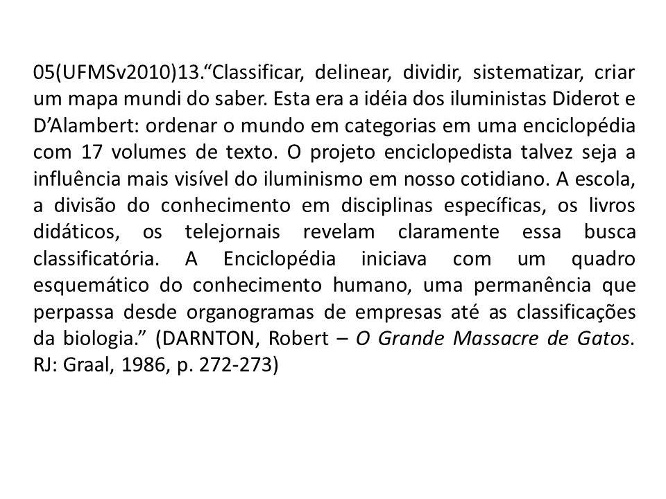 05(UFMSv2010)13. Classificar, delinear, dividir, sistematizar, criar um mapa mundi do saber.