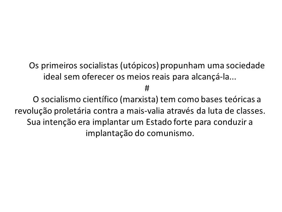 Os primeiros socialistas (utópicos) propunham uma sociedade ideal sem oferecer os meios reais para alcançá-la...