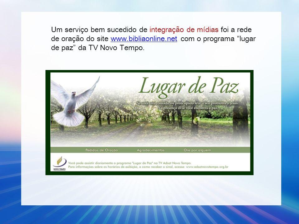 Um serviço bem sucedido de integração de mídias foi a rede de oração do site www.bibliaonline.net com o programa lugar de paz da TV Novo Tempo.
