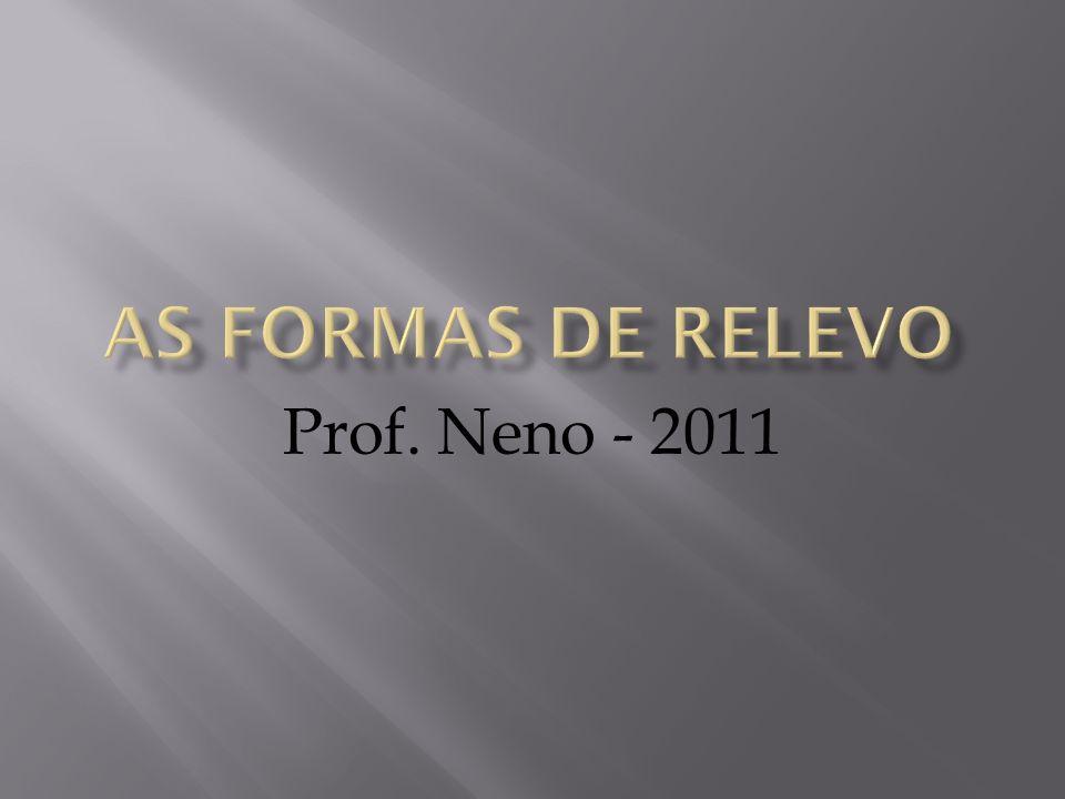 As formas de relevo Prof. Neno - 2011