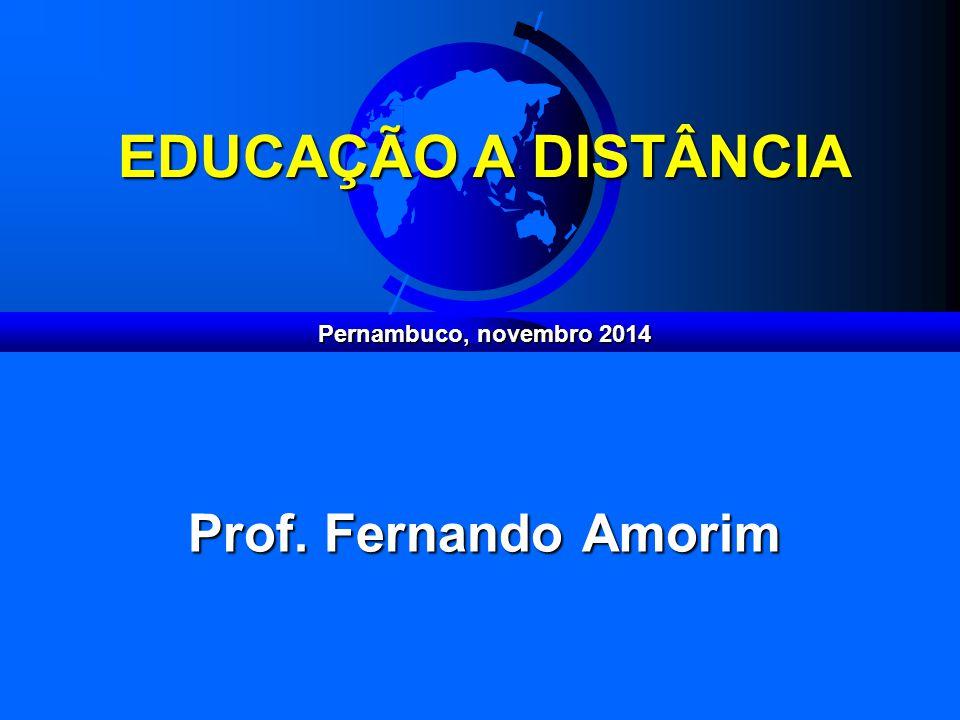 EDUCAÇÃO A DISTÂNCIA Pernambuco, novembro 2014 Prof. Fernando Amorim
