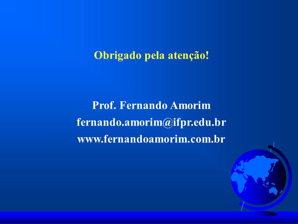 Obrigado pela atenção! Prof. Fernando Amorim fernando.amorim@ifpr.edu.br www.fernandoamorim.com.br