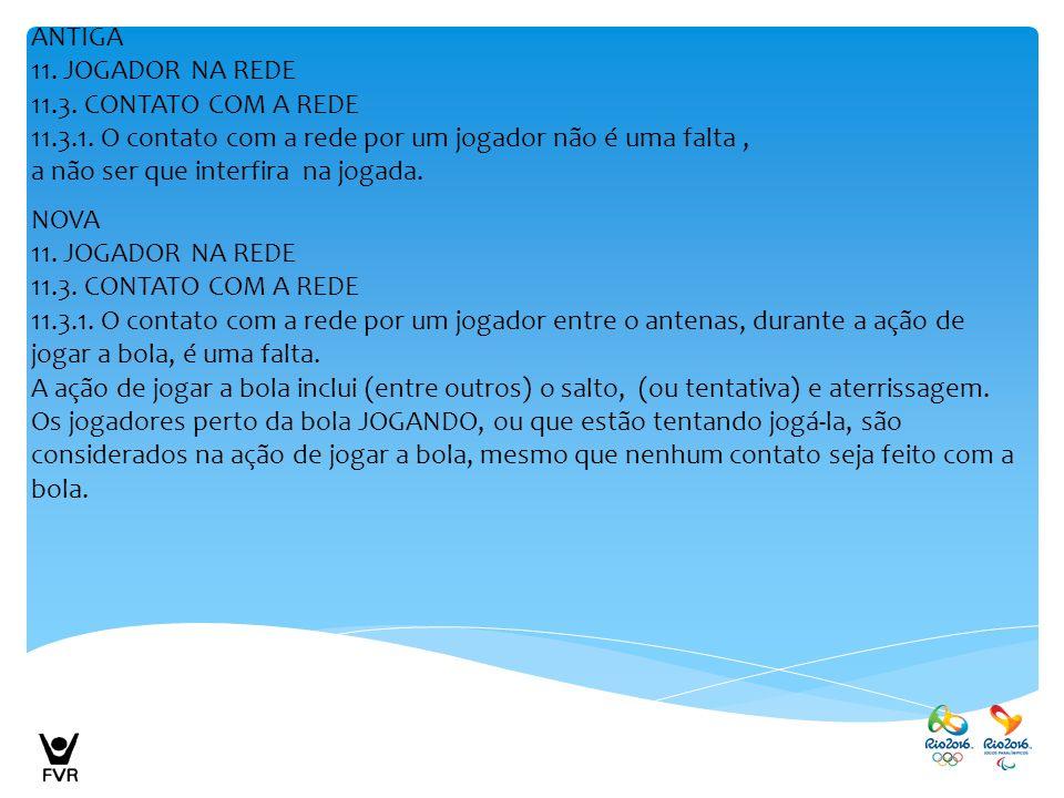 ANTIGA 11. JOGADOR NA REDE. 11.3. CONTATO COM A REDE. 11.3.1. O contato com a rede por um jogador não é uma falta ,