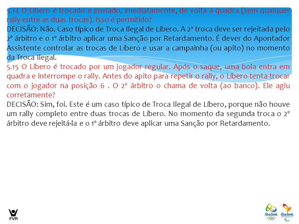 5.14 O Líbero é trocado e enviado, imediatamente, de volta à quadra (sem qualquer rally entre as duas trocas). Isso é permitido