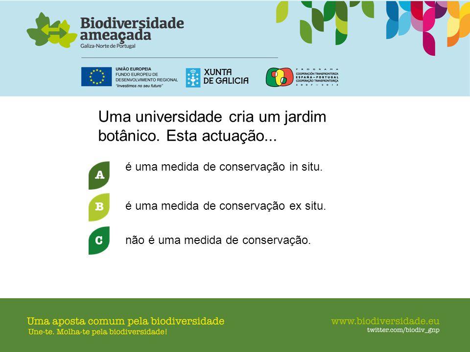 Uma universidade cria um jardim botânico. Esta actuação...