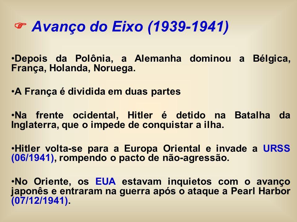  Avanço do Eixo (1939-1941)Depois da Polônia, a Alemanha dominou a Bélgica, França, Holanda, Noruega.