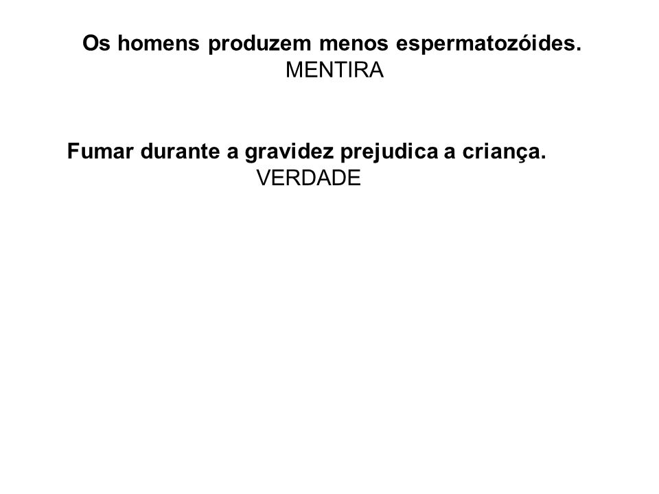 Os homens produzem menos espermatozóides. MENTIRA