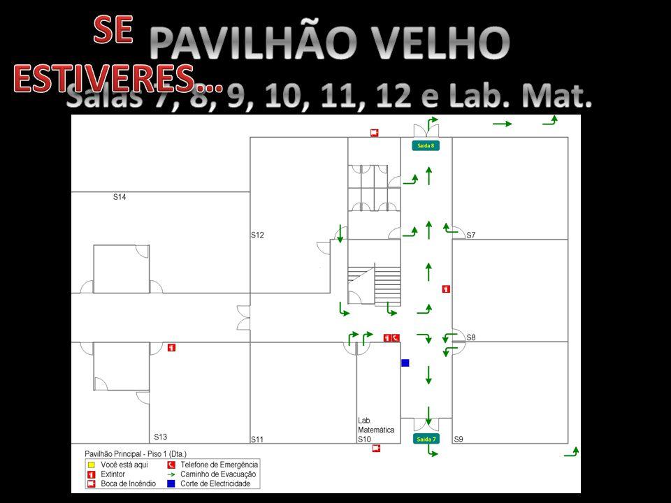 SE ESTIVERES… PAVILHÃO VELHO Salas 7, 8, 9, 10, 11, 12 e Lab. Mat.