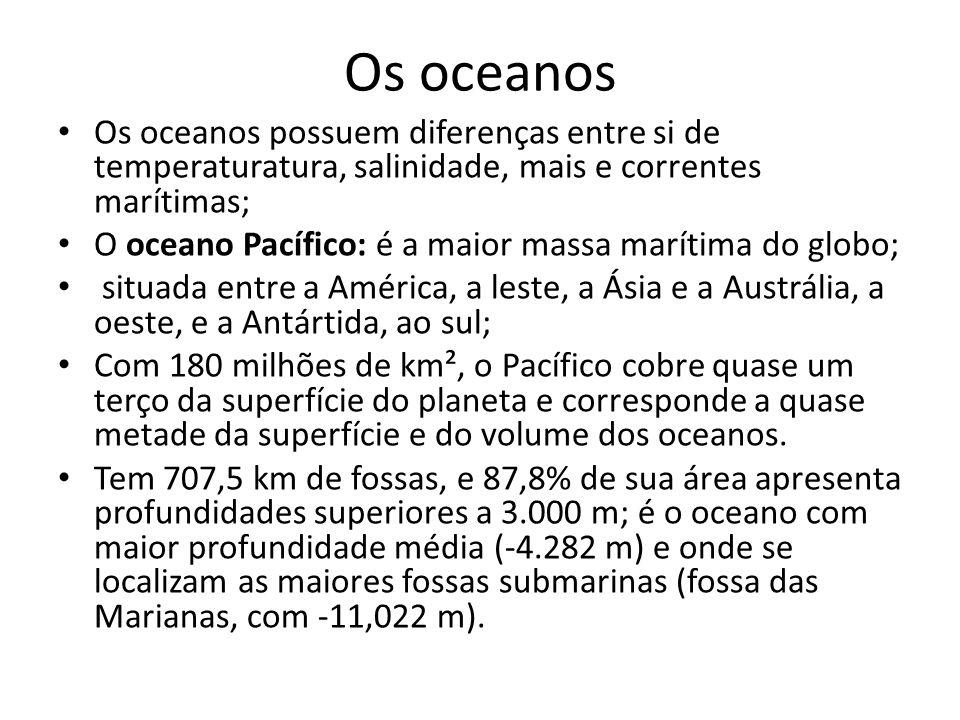 Os oceanos Os oceanos possuem diferenças entre si de temperaturatura, salinidade, mais e correntes marítimas;