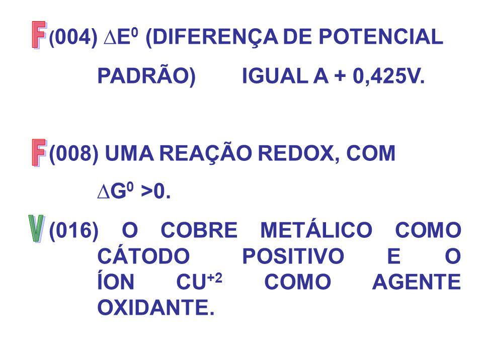PADRÃO) IGUAL A + 0,425V. (008) UMA REAÇÃO REDOX, COM ∆G0 >0.