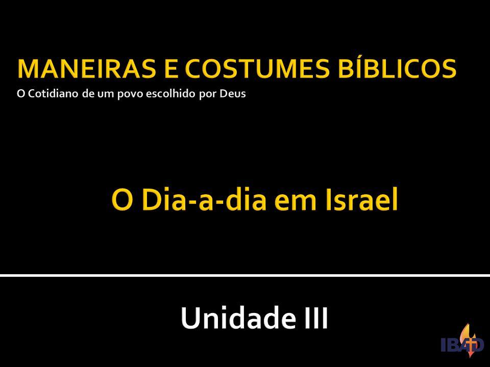 MANEIRAS E COSTUMES BÍBLICOS O Cotidiano de um povo escolhido por Deus