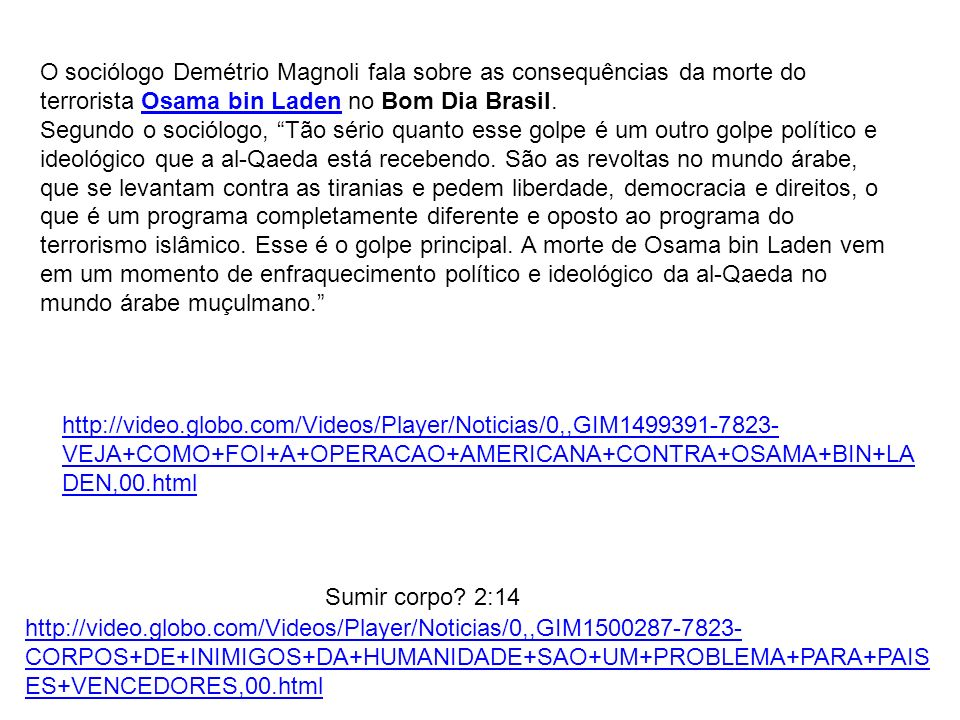 O sociólogo Demétrio Magnoli fala sobre as consequências da morte do terrorista Osama bin Laden no Bom Dia Brasil.