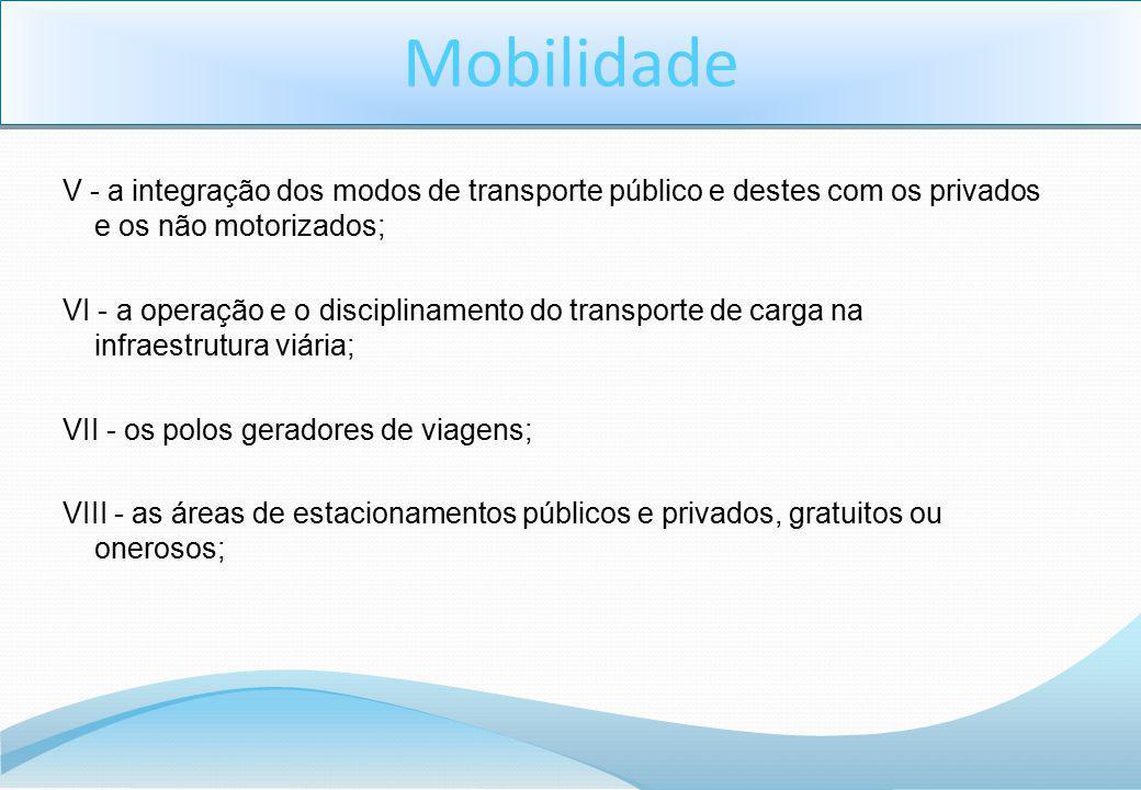 Mobilidade V - a integração dos modos de transporte público e destes com os privados e os não motorizados;