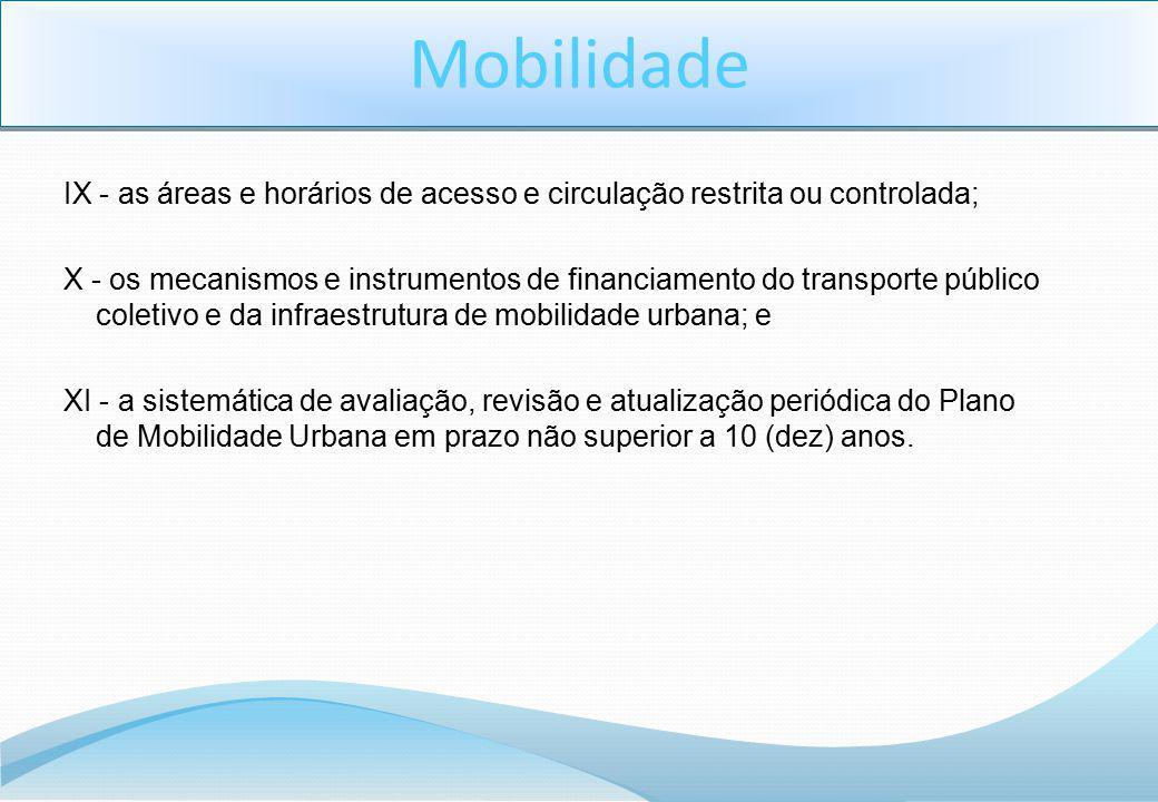 Mobilidade IX - as áreas e horários de acesso e circulação restrita ou controlada;