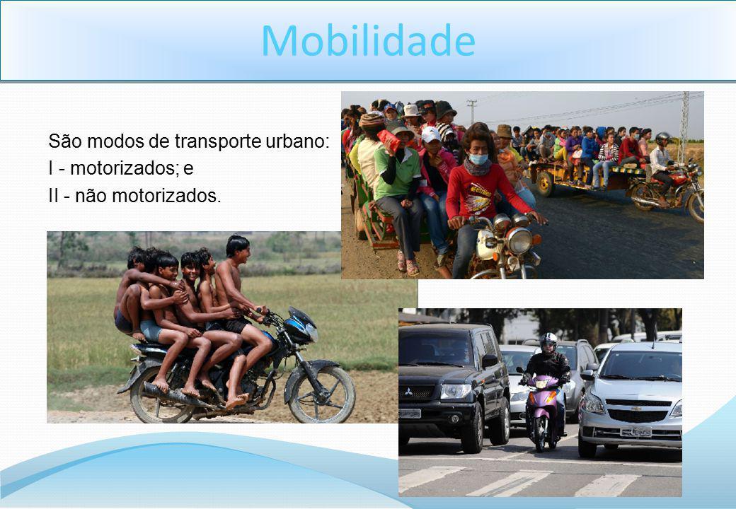 Mobilidade São modos de transporte urbano: I - motorizados; e