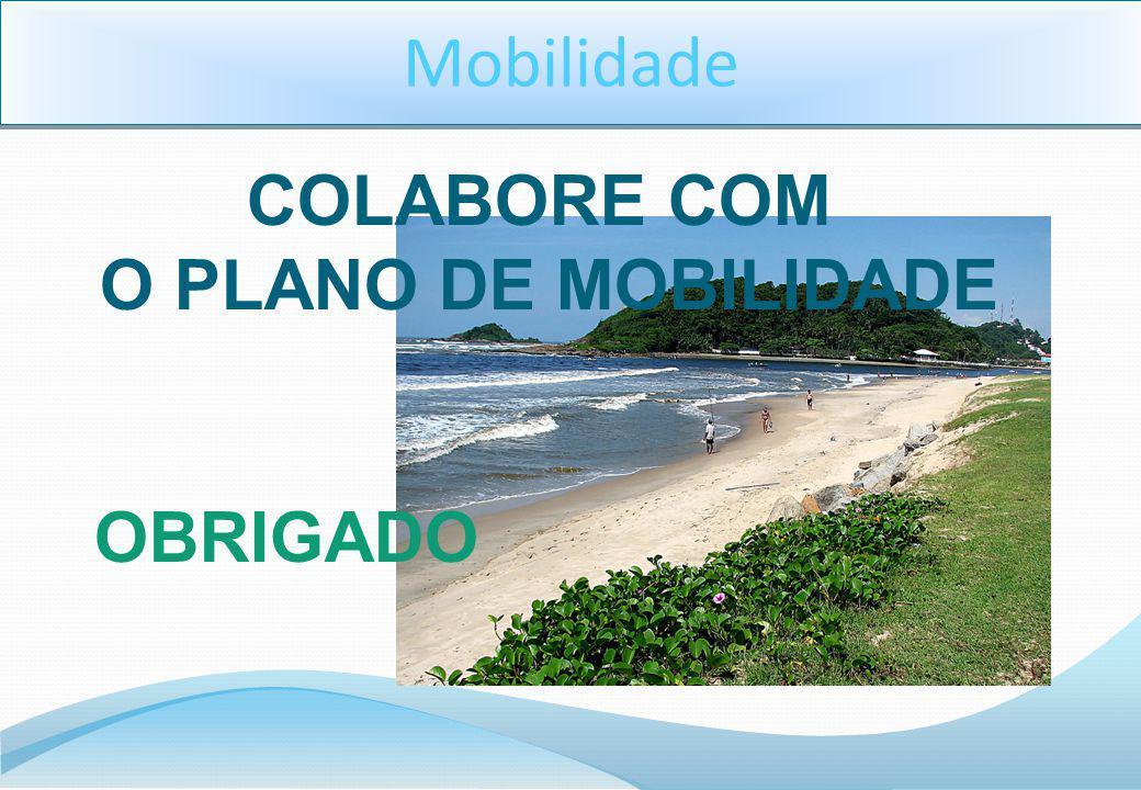 Mobilidade COLABORE COM O PLANO DE MOBILIDADE OBRIGADO