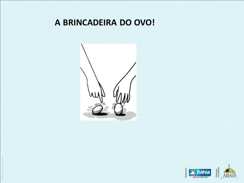 A BRINCADEIRA DO OVO!