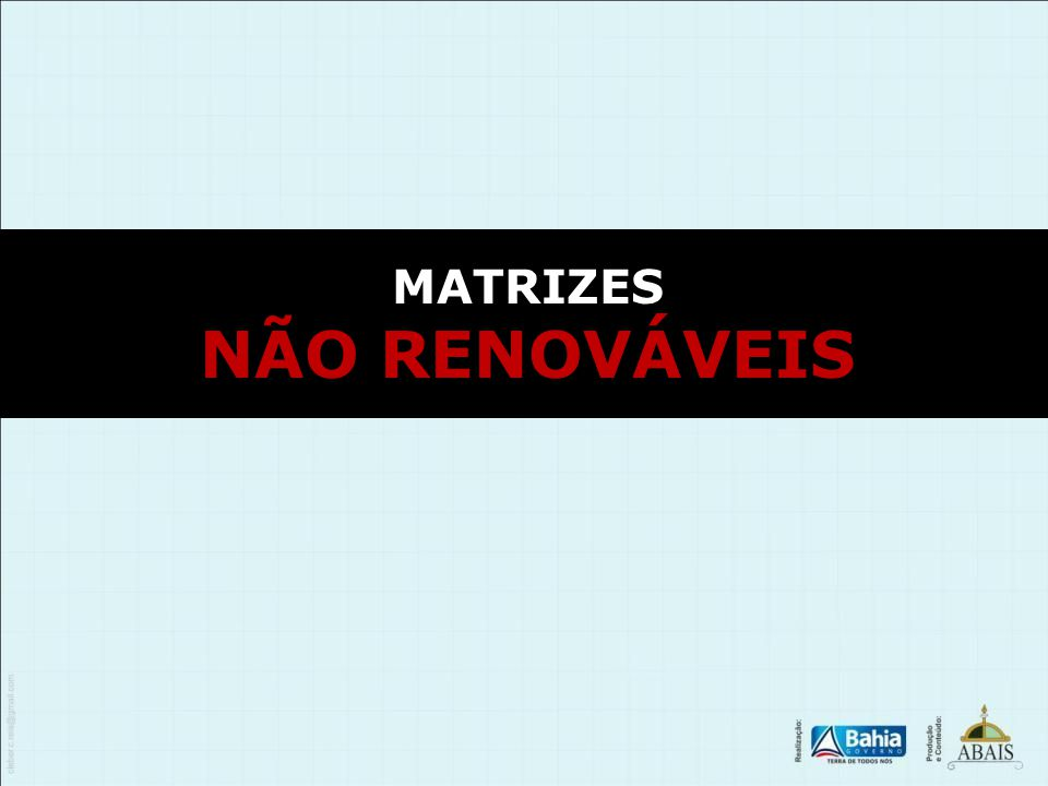 MATRIZES NÃO RENOVÁVEIS