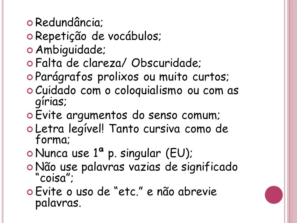 Redundância; Repetição de vocábulos; Ambiguidade; Falta de clareza/ Obscuridade; Parágrafos prolixos ou muito curtos;