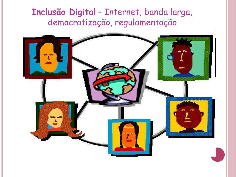 Inclusão Digital – Internet, banda larga, democratização, regulamentação