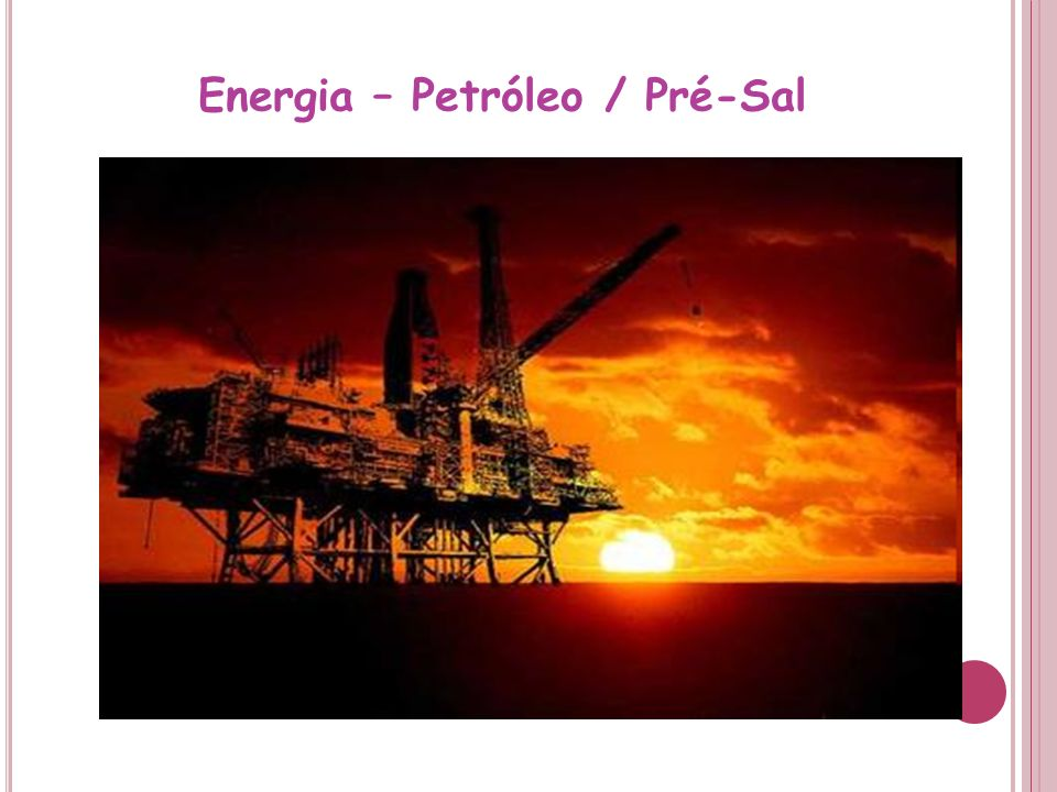 Energia – Petróleo / Pré-Sal