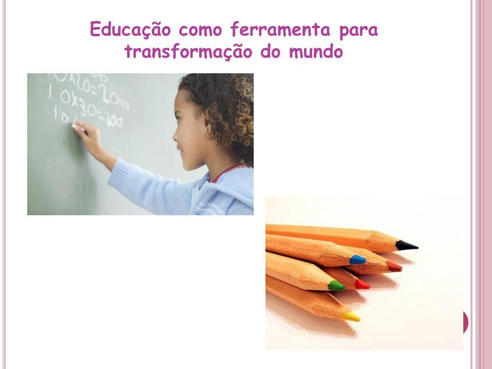 Educação como ferramenta para transformação do mundo