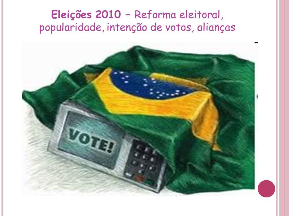Eleições 2010 – Reforma eleitoral, popularidade, intenção de votos, alianças