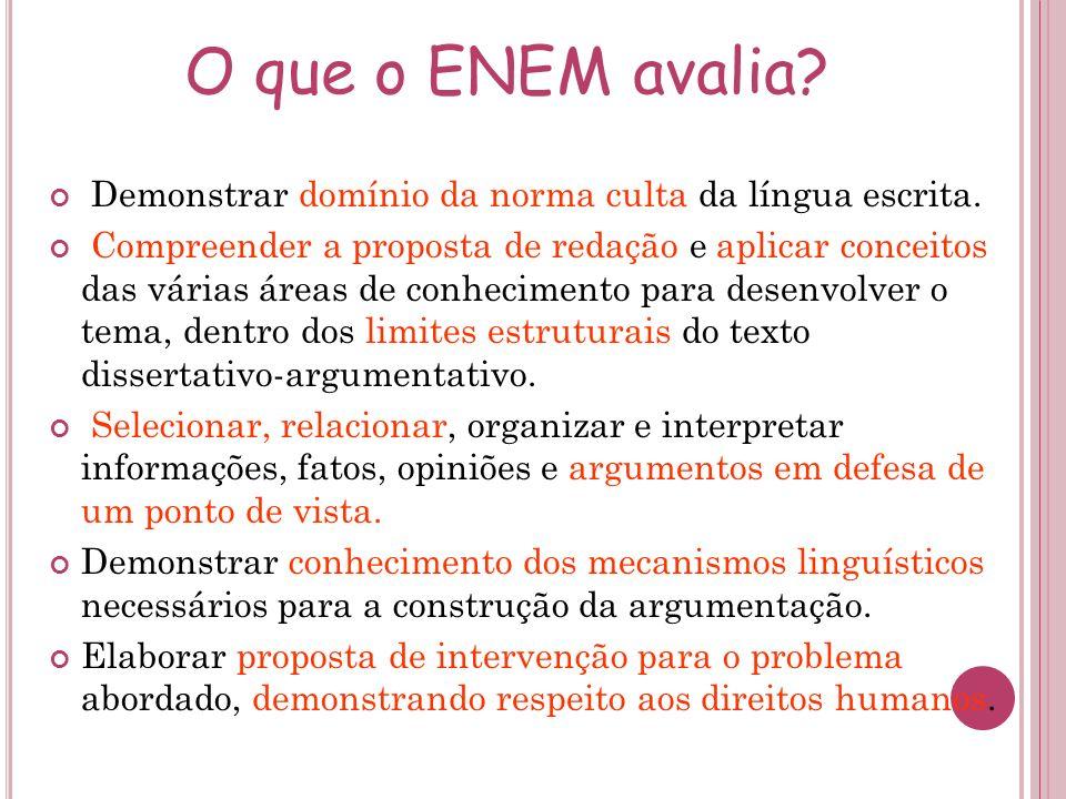 O que o ENEM avalia Demonstrar domínio da norma culta da língua escrita.