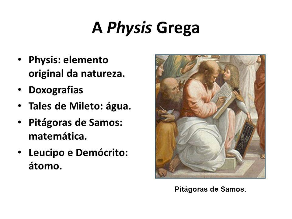 A Physis Grega Physis: elemento original da natureza. Doxografias