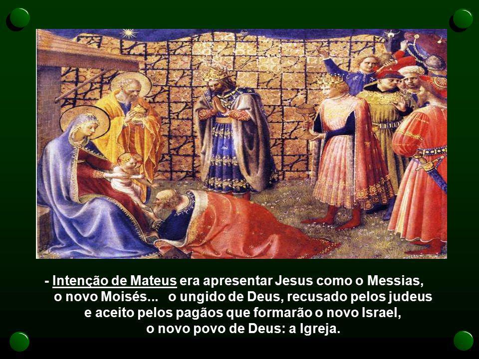 - Intenção de Mateus era apresentar Jesus como o Messias,