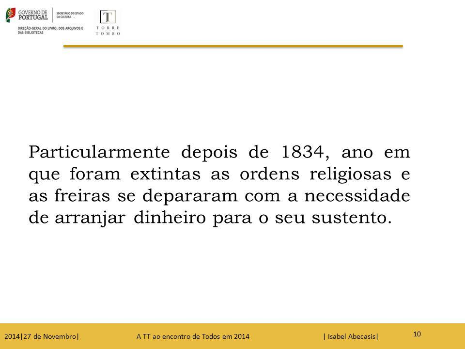 Particularmente depois de 1834, ano em que foram extintas as ordens religiosas e as freiras se depararam com a necessidade de arranjar dinheiro para o seu sustento.