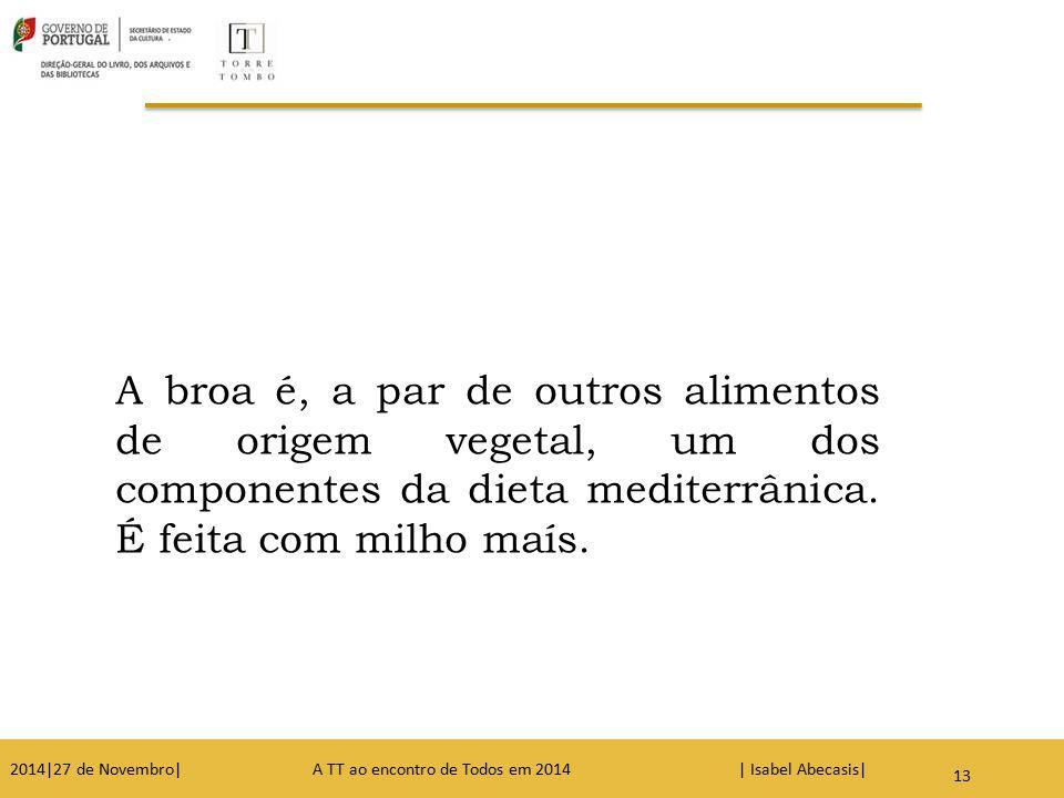 A broa é, a par de outros alimentos de origem vegetal, um dos componentes da dieta mediterrânica. É feita com milho maís.