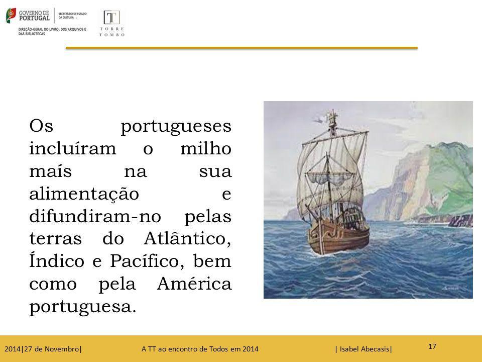 Os portugueses incluíram o milho maís na sua alimentação e difundiram-no pelas terras do Atlântico, Índico e Pacífico, bem como pela América portuguesa.