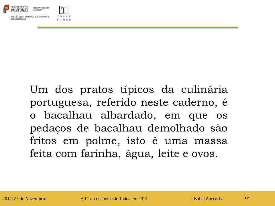 Um dos pratos típicos da culinária portuguesa, referido neste caderno, é o bacalhau albardado, em que os pedaços de bacalhau demolhado são fritos em polme, isto é uma massa feita com farinha, água, leite e ovos.