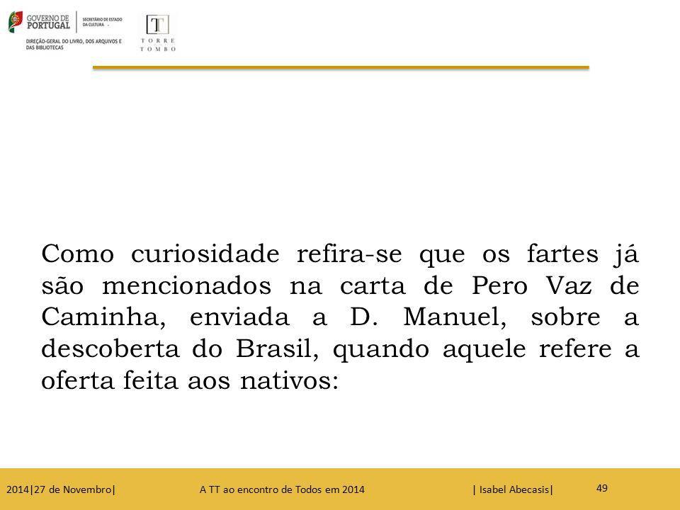 Como curiosidade refira-se que os fartes já são mencionados na carta de Pero Vaz de Caminha, enviada a D. Manuel, sobre a descoberta do Brasil, quando aquele refere a oferta feita aos nativos: