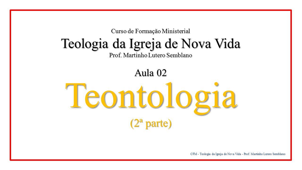Teontologia Teologia da Igreja de Nova Vida (2ª parte) Aula 02