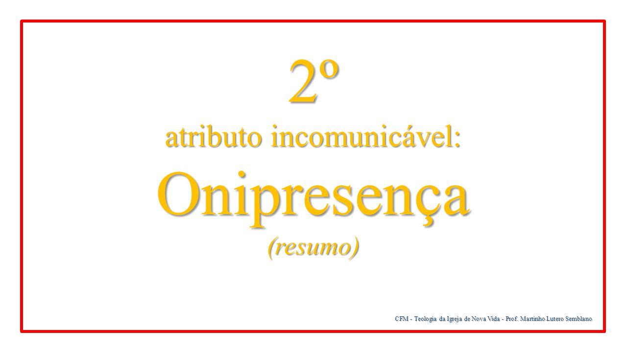 atributo incomunicável: Onipresença