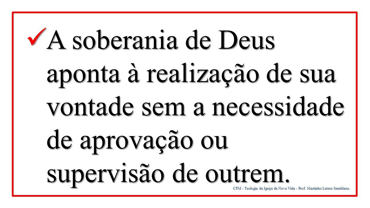 A soberania de Deus aponta à realização de sua vontade sem a necessidade de aprovação ou supervisão de outrem.
