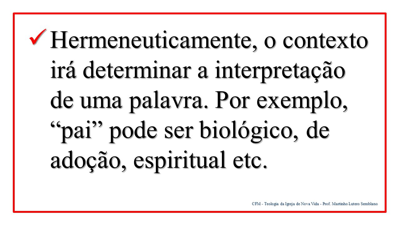 Hermeneuticamente, o contexto irá determinar a interpretação de uma palavra. Por exemplo, pai pode ser biológico, de adoção, espiritual etc.