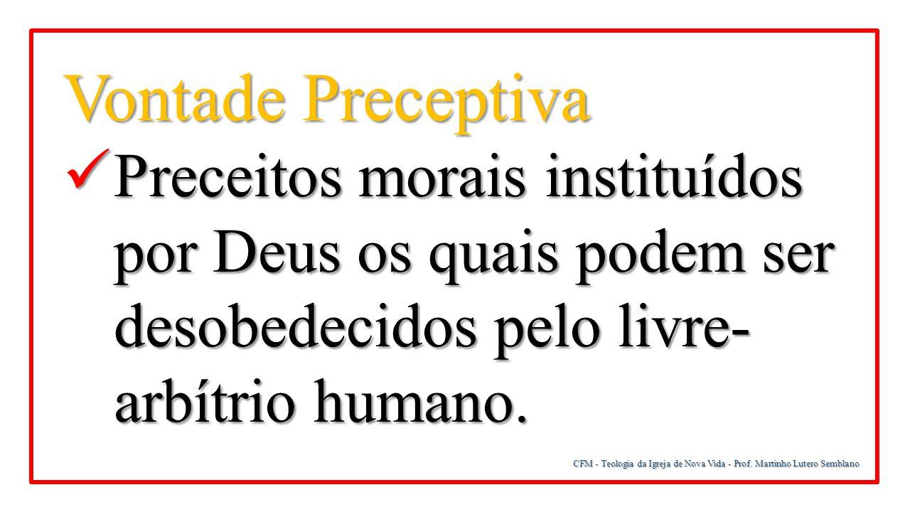 Vontade Preceptiva Preceitos morais instituídos por Deus os quais podem ser desobedecidos pelo livre-arbítrio humano.