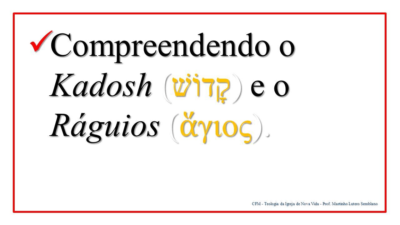 Compreendendo o Kadosh (קָדוֺשׁ) e o Ráguios (ἅγιος).