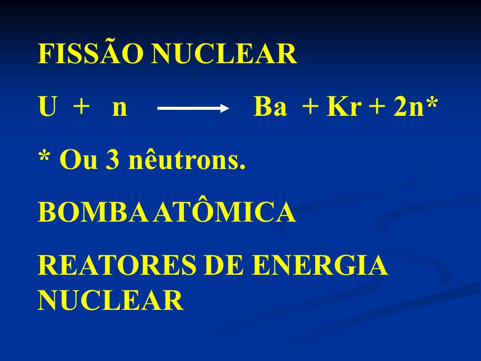 FISSÃO NUCLEAR U + n Ba + Kr + 2n* * Ou 3 nêutrons.