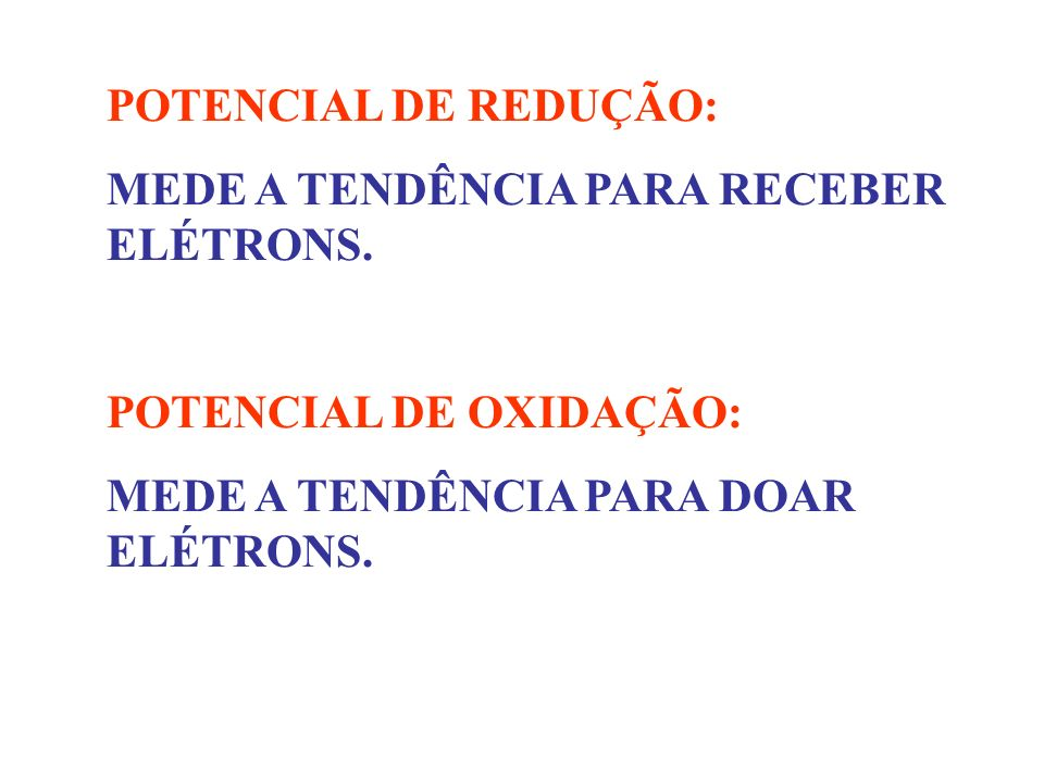 POTENCIAL DE REDUÇÃO:MEDE A TENDÊNCIA PARA RECEBER ELÉTRONS.