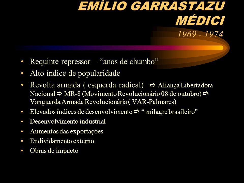 EMÍLIO GARRASTAZU MÉDICI 1969 - 1974