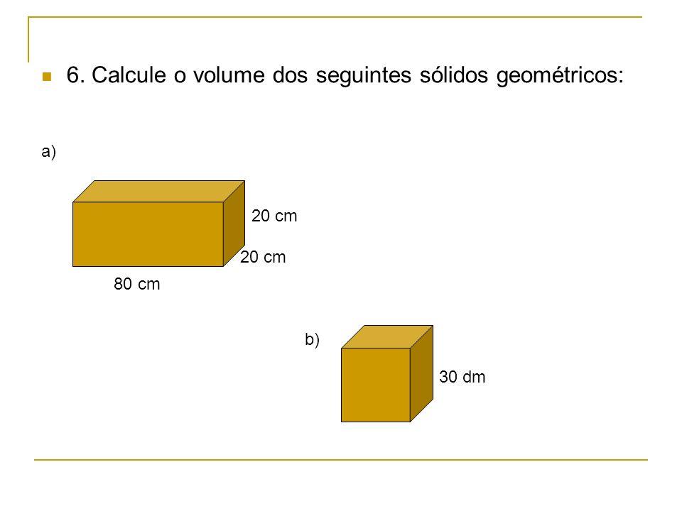 6. Calcule o volume dos seguintes sólidos geométricos: