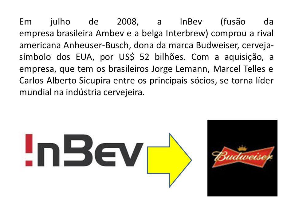 Em julho de 2008, a InBev (fusão da empresa brasileira Ambev e a belga Interbrew) comprou a rival americana Anheuser-Busch, dona da marca Budweiser, cerveja-símbolo dos EUA, por US$ 52 bilhões.