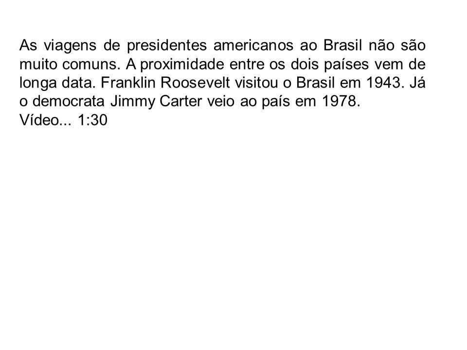 As viagens de presidentes americanos ao Brasil não são muito comuns
